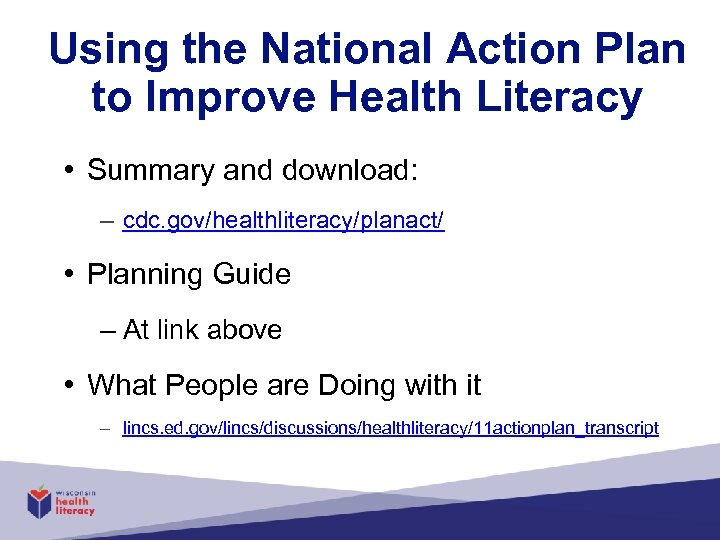 Using the National Action Plan to Improve Health Literacy • Summary and download: –