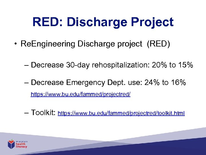 RED: Discharge Project • Re. Engineering Discharge project (RED) – Decrease 30 -day rehospitalization: