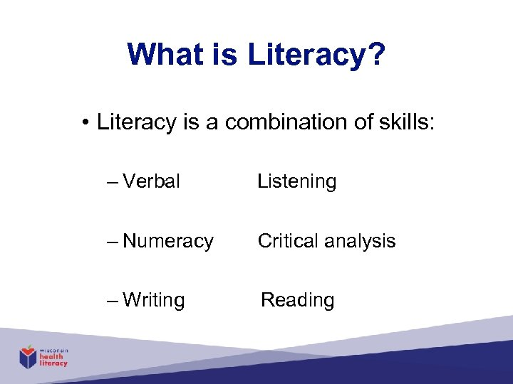 What is Literacy? • Literacy is a combination of skills: – Verbal Listening –