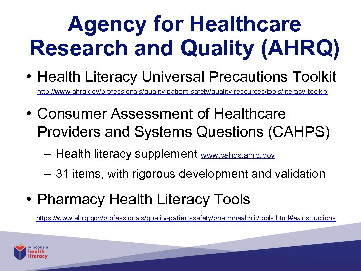 Agency for Healthcare Research and Quality (AHRQ) • Health Literacy Universal Precautions Toolkit http: