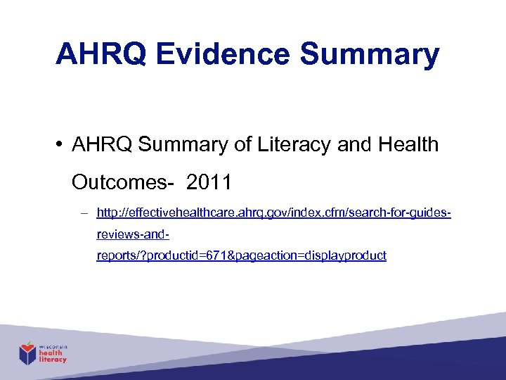 AHRQ Evidence Summary • AHRQ Summary of Literacy and Health Outcomes- 2011 – http: