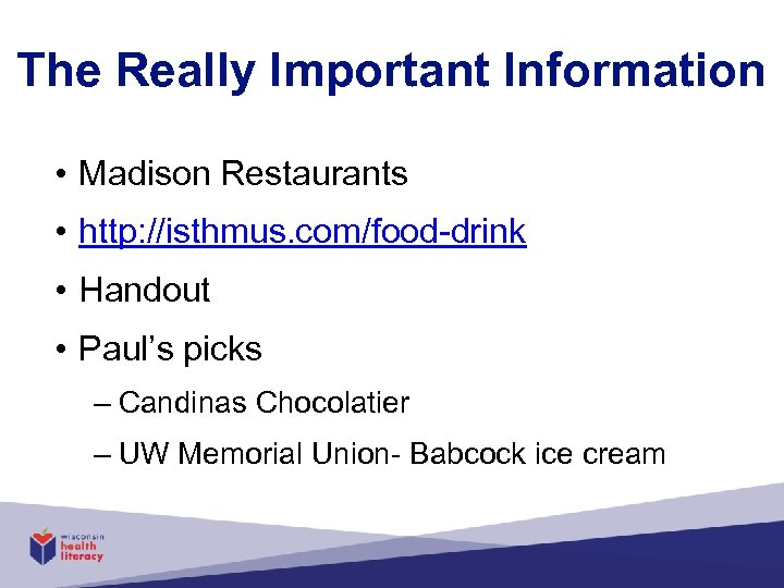 The Really Important Information • Madison Restaurants • http: //isthmus. com/food-drink • Handout •