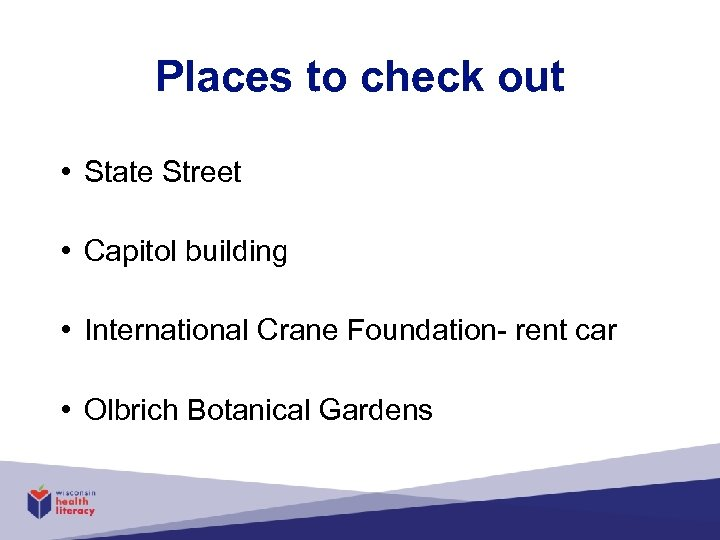 Places to check out • State Street • Capitol building • International Crane Foundation-