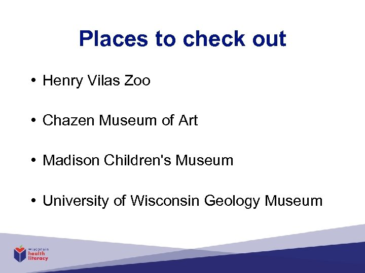 Places to check out • Henry Vilas Zoo • Chazen Museum of Art •