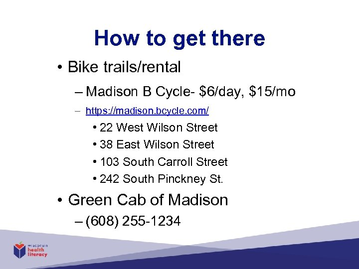 How to get there • Bike trails/rental – Madison B Cycle- $6/day, $15/mo –