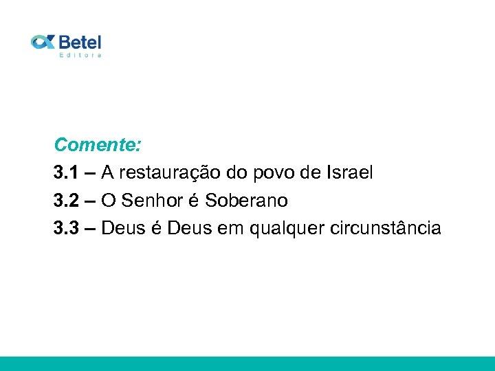 Comente: 3. 1 – A restauração do povo de Israel 3. 2 – O