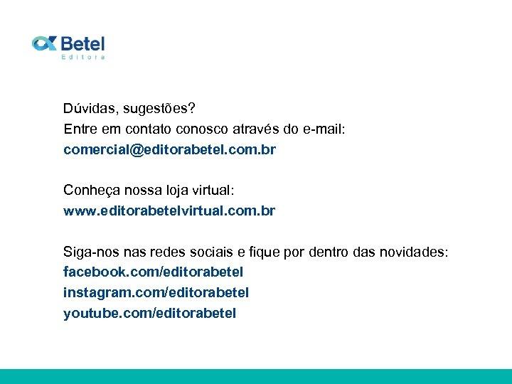 Dúvidas, sugestões? Entre em contato conosco através do e-mail: comercial@editorabetel. com. br Conheça nossa