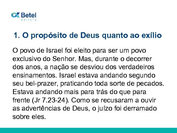 1. O propósito de Deus quanto ao exílio O povo de Israel foi eleito
