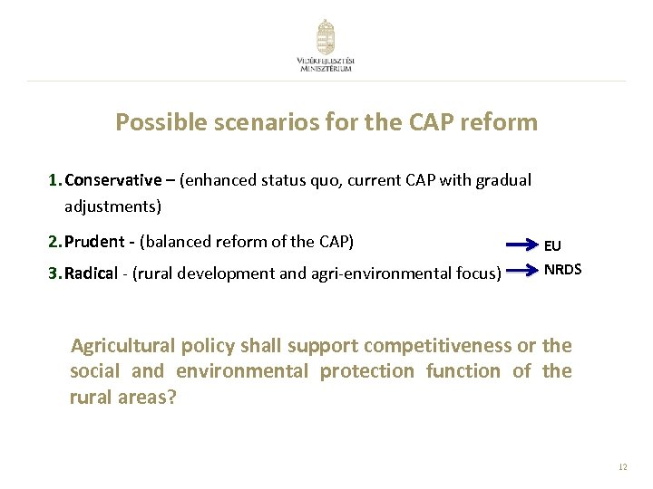 Possible scenarios for the CAP reform 1. Conservative – (enhanced status quo, current CAP