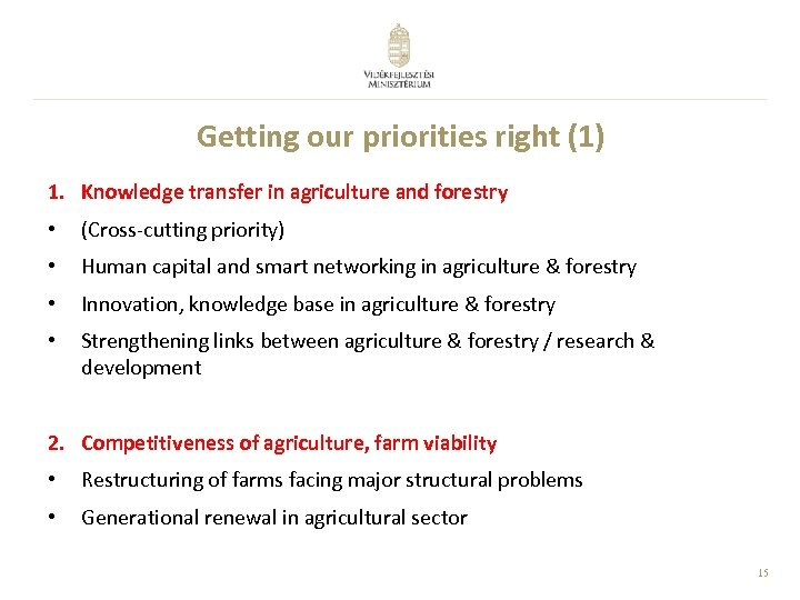Getting our priorities right (1) 1. Knowledge transfer in agriculture and forestry • (Cross-cutting
