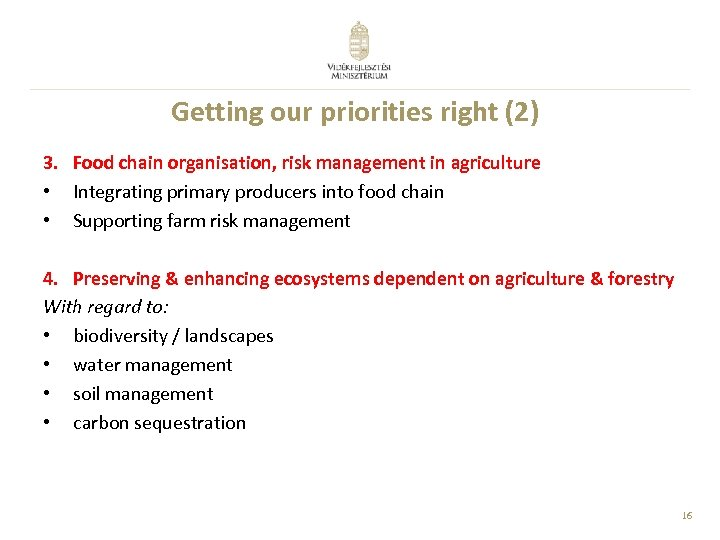 Getting our priorities right (2) 3. Food chain organisation, risk management in agriculture •