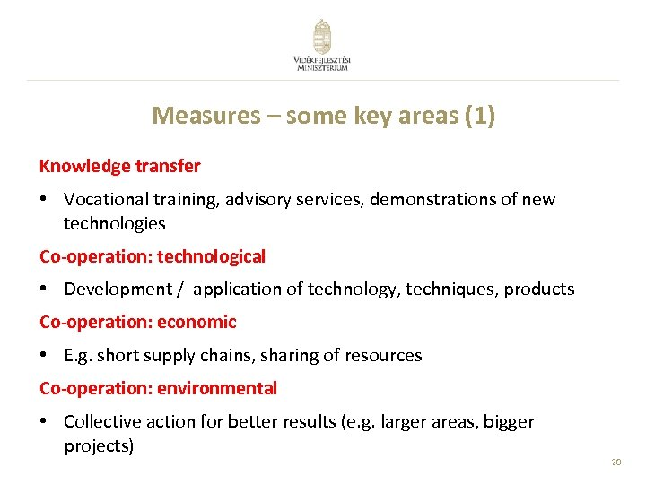Measures – some key areas (1) Knowledge transfer • Vocational training, advisory services, demonstrations
