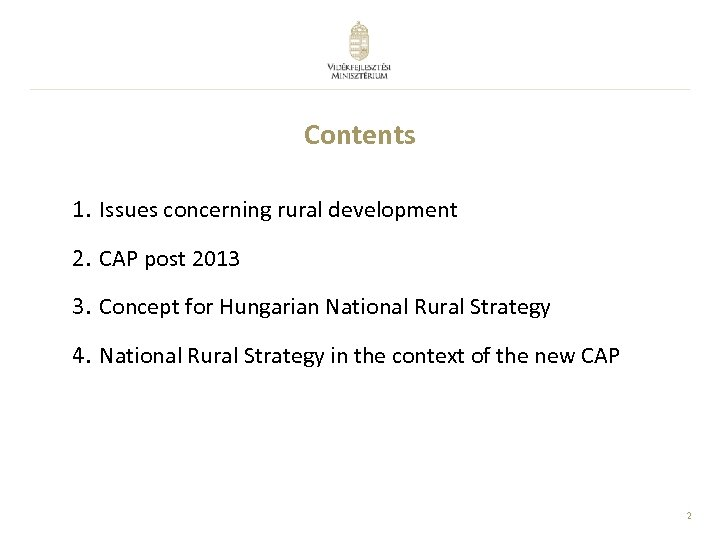 Contents 1. Issues concerning rural development 2. CAP post 2013 3. Concept for Hungarian