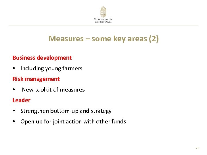 Measures – some key areas (2) Business development • Including young farmers Risk management