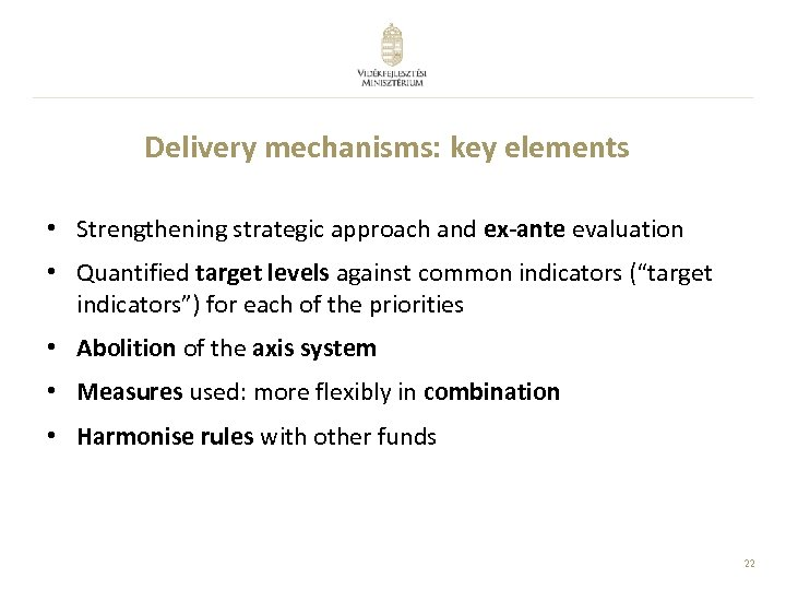 Delivery mechanisms: key elements • Strengthening strategic approach and ex-ante evaluation • Quantified target