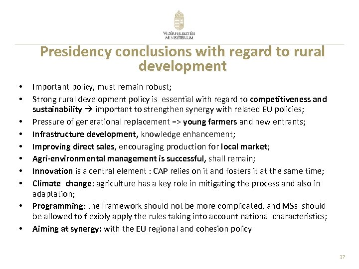 Presidency conclusions with regard to rural development • • • Important policy, must remain