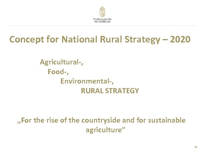 "Concept for National Rural Strategy – 2020 Agricultural-, Food-, Environmental-, RURAL STRATEGY ""For the"