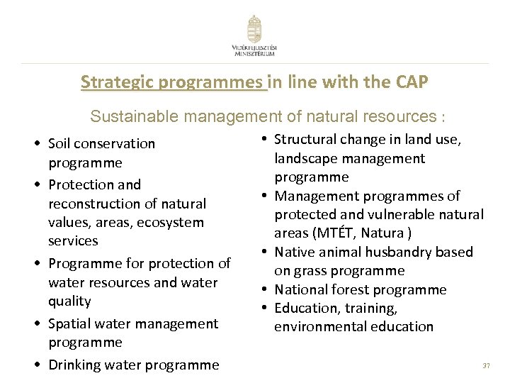 Strategic programmes in line with the CAP Sustainable management of natural resources : •