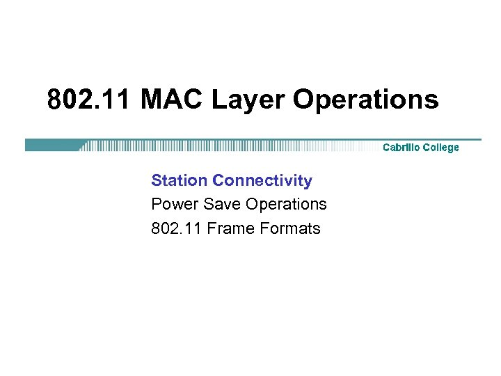 802. 11 MAC Layer Operations Station Connectivity Power Save Operations 802. 11 Frame Formats