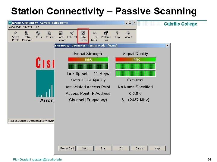Station Connectivity – Passive Scanning Rick Graziani graziani@cabrillo. edu 38