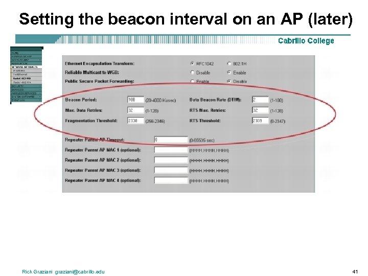 Setting the beacon interval on an AP (later) Rick Graziani graziani@cabrillo. edu 41