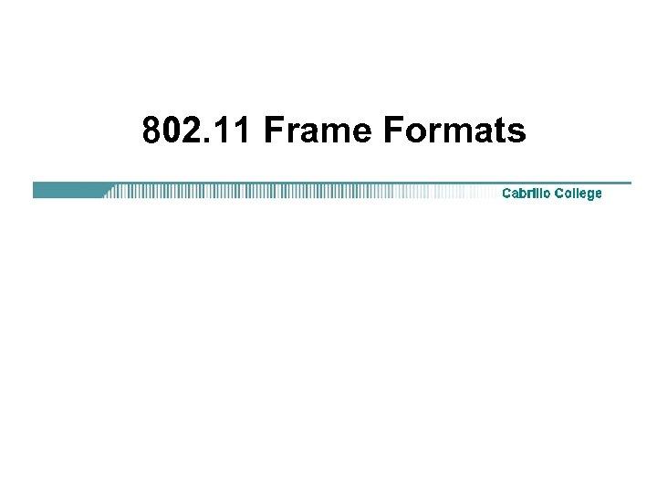 802. 11 Frame Formats