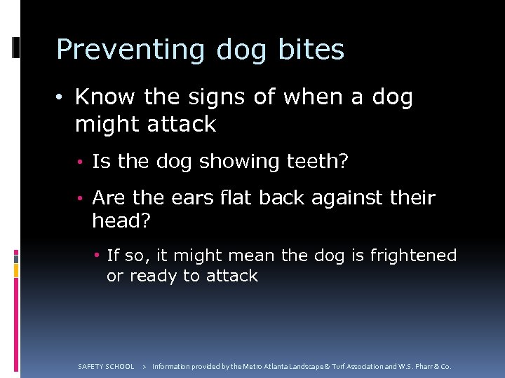 Preventing dog bites • Know the signs of when a dog might attack •