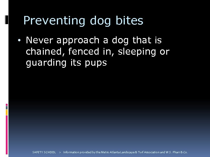 Preventing dog bites • Never approach a dog that is chained, fenced in, sleeping