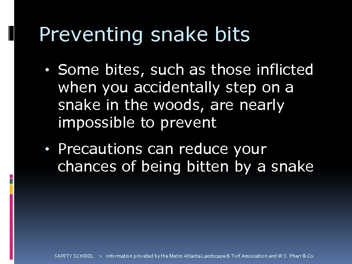 Preventing snake bits • Some bites, such as those inflicted when you accidentally step