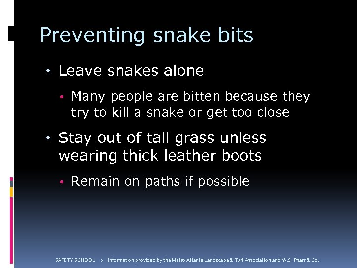 Preventing snake bits • Leave snakes alone • Many people are bitten because they