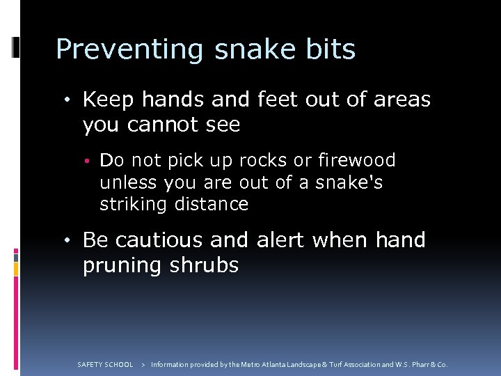 Preventing snake bits • Keep hands and feet out of areas you cannot see