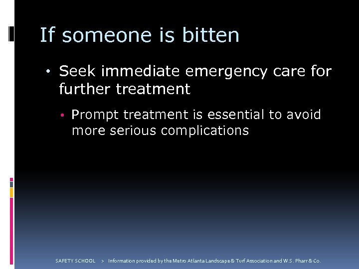 If someone is bitten • Seek immediate emergency care for further treatment • Prompt