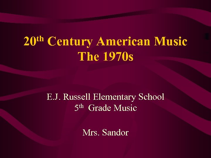 20 th Century American Music The 1970 s E. J. Russell Elementary School 5
