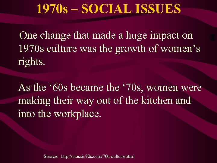 1970 s – SOCIAL ISSUES One change that made a huge impact on 1970