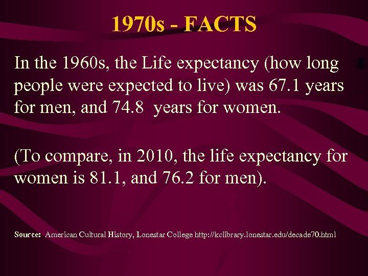 1970 s - FACTS In the 1960 s, the Life expectancy (how long people