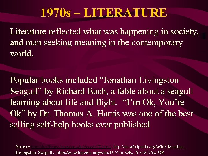 1970 s – LITERATURE Literature reflected what was happening in society, and man seeking