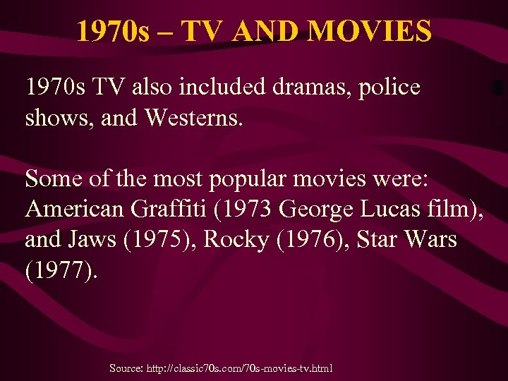 1970 s – TV AND MOVIES 1970 s TV also included dramas, police shows,