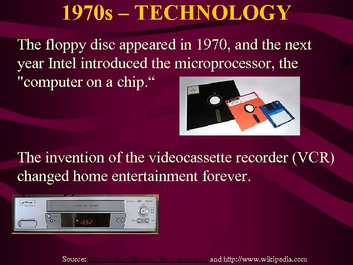 1970 s – TECHNOLOGY The floppy disc appeared in 1970, and the next year