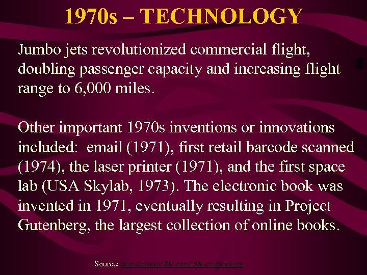 1970 s – TECHNOLOGY Jumbo jets revolutionized commercial flight, doubling passenger capacity and increasing
