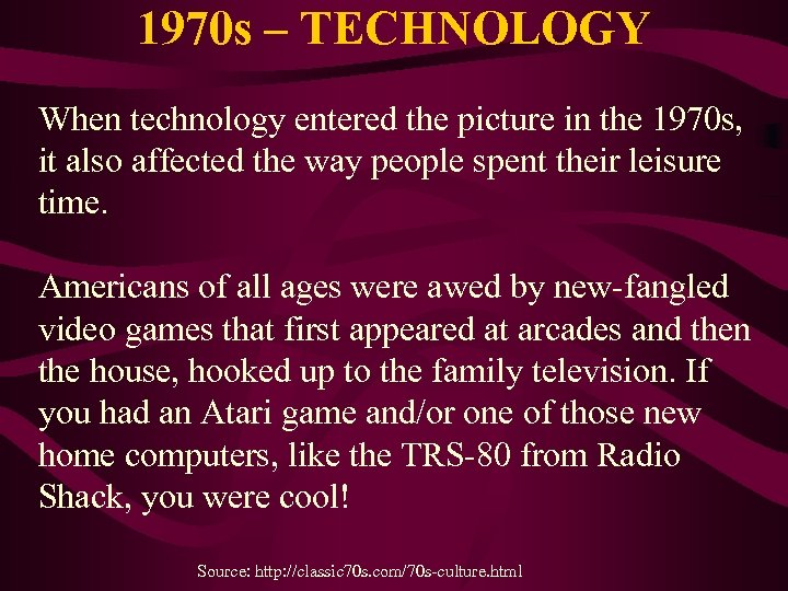 1970 s – TECHNOLOGY When technology entered the picture in the 1970 s, it