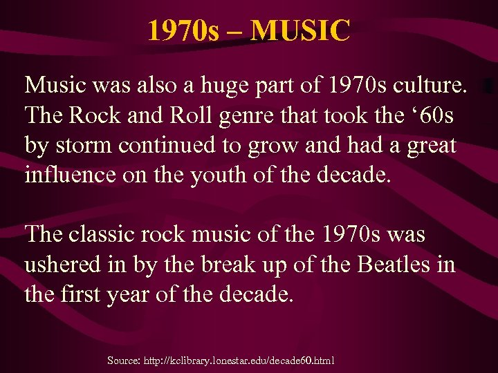 1970 s – MUSIC Music was also a huge part of 1970 s culture.