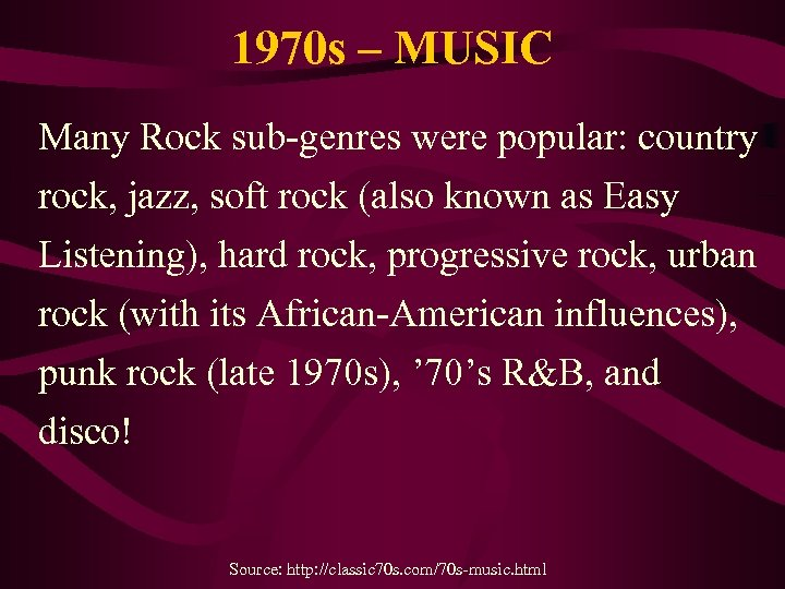 1970 s – MUSIC Many Rock sub-genres were popular: country rock, jazz, soft rock