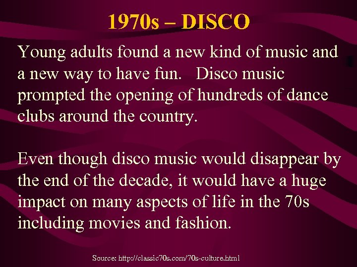 1970 s – DISCO Young adults found a new kind of music and a