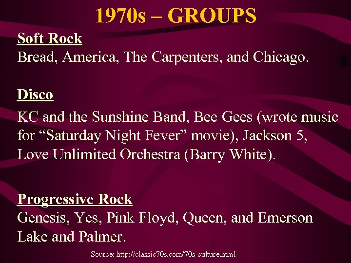 1970 s – GROUPS Soft Rock Bread, America, The Carpenters, and Chicago. Disco KC