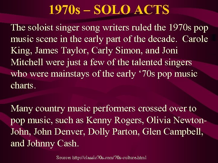 1970 s – SOLO ACTS The soloist singer song writers ruled the 1970 s