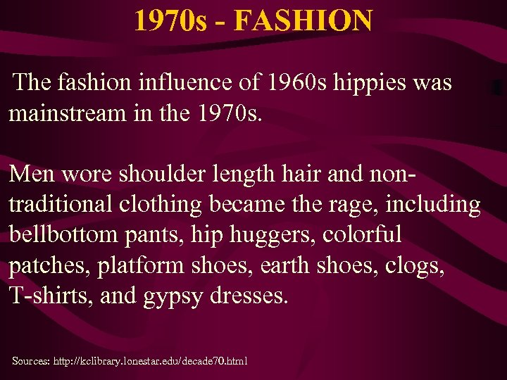 1970 s - FASHION The fashion influence of 1960 s hippies was mainstream in