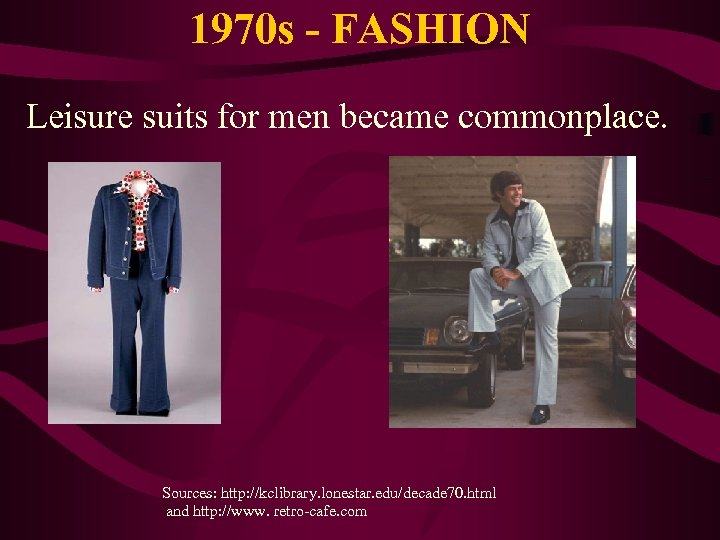 1970 s - FASHION Leisure suits for men became commonplace. Sources: http: //kclibrary. lonestar.