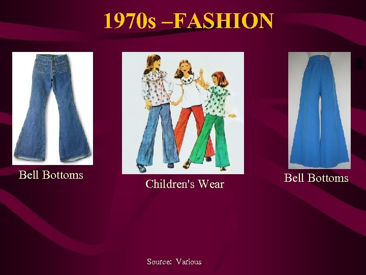 1970 s –FASHION Bell Bottoms Children's Wear Source: Various Bell Bottoms