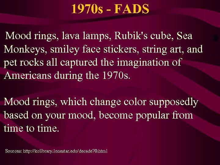 1970 s - FADS Mood rings, lava lamps, Rubik's cube, Sea Monkeys, smiley face