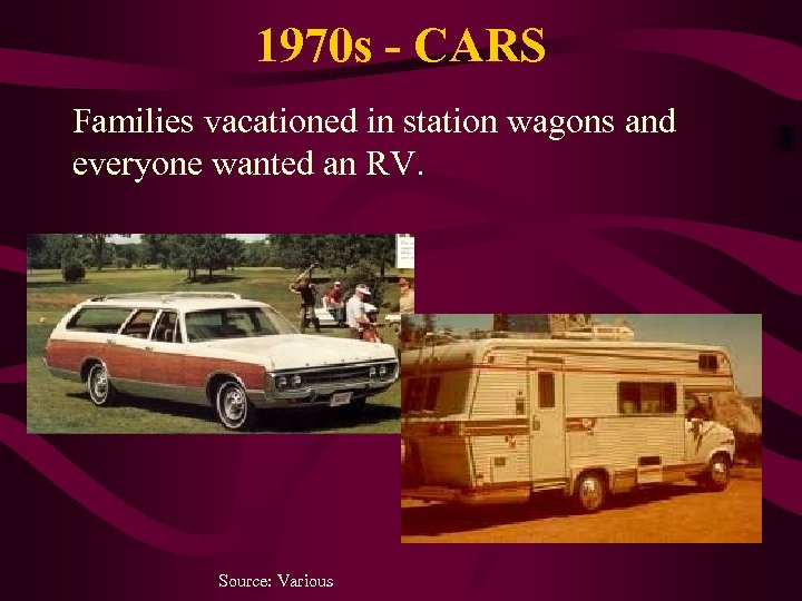 1970 s - CARS Families vacationed in station wagons and everyone wanted an RV.